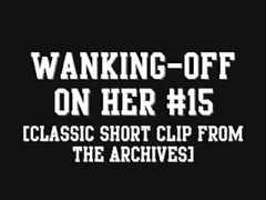 Wanking-off on Her #15 (Classic tweak  from the Archives) Thumb